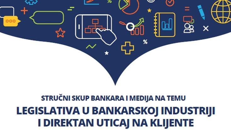 """USKORO!!!! Stručni skup bankara i medija na temu """"Legislativa u bankarskoj industriji i direktan uticaj na klijente"""""""